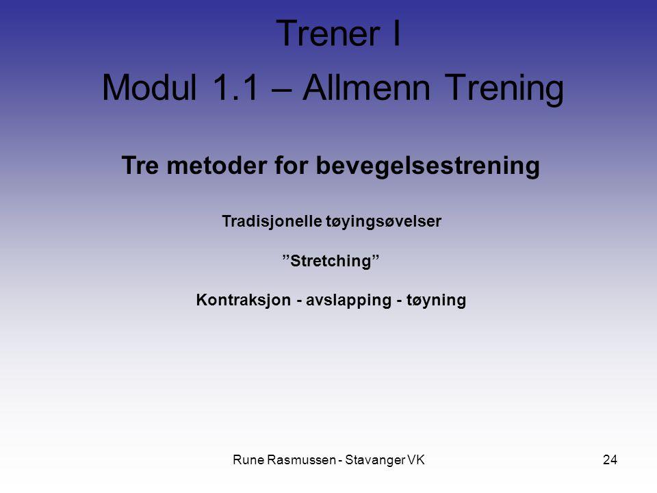 Rune Rasmussen - Stavanger VK24 Tre metoder for bevegelsestrening Tradisjonelle tøyingsøvelser Stretching Kontraksjon - avslapping - tøyning Modul 1.1 – Allmenn Trening Trener I