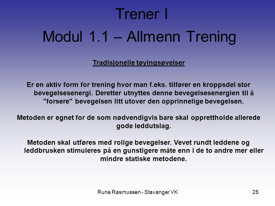 Rune Rasmussen - Stavanger VK25 Tradisjonelle tøyingsøvelser Er en aktiv form for trening hvor man f.eks. tilfører en kroppsdel stor bevegelsesenergi.