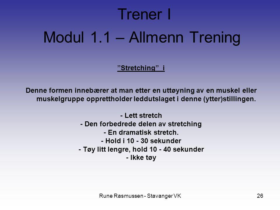 Rune Rasmussen - Stavanger VK26 Stretching i Denne formen innebærer at man etter en uttøyning av en muskel eller muskelgruppe opprettholder leddutslaget i denne (ytter)stillingen.