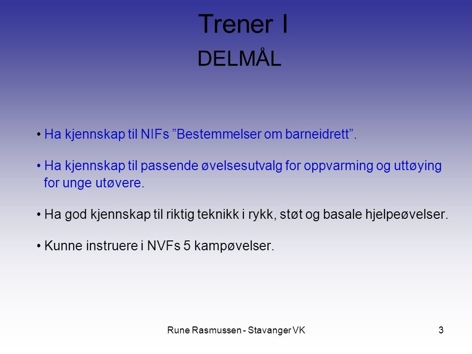 """Rune Rasmussen - Stavanger VK3 DELMÅL Ha kjennskap til NIFs """"Bestemmelser om barneidrett"""". Ha kjennskap til passende øvelsesutvalg for oppvarming og u"""