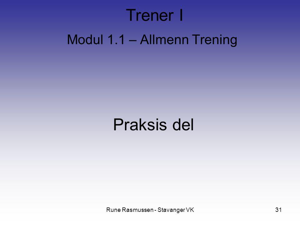 Rune Rasmussen - Stavanger VK31 Modul 1.1 – Allmenn Trening Praksis del Trener I