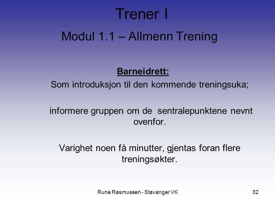 Rune Rasmussen - Stavanger VK32 Modul 1.1 – Allmenn Trening Barneidrett: Som introduksjon til den kommende treningsuka; informere gruppen om de sentra