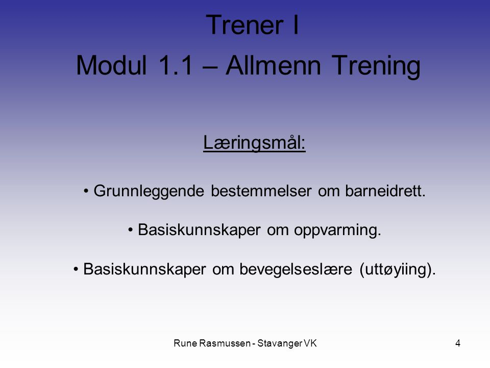 Rune Rasmussen - Stavanger VK4 Læringsmål: Grunnleggende bestemmelser om barneidrett. Basiskunnskaper om oppvarming. Basiskunnskaper om bevegelseslære