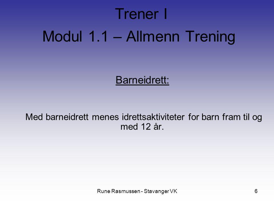 Rune Rasmussen - Stavanger VK6 Barneidrett: Med barneidrett menes idrettsaktiviteter for barn fram til og med 12 år. Modul 1.1 – Allmenn Trening Trene