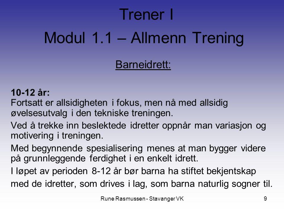Rune Rasmussen - Stavanger VK9 Barneidrett: 10-12 år: Fortsatt er allsidigheten i fokus, men nå med allsidig øvelsesutvalg i den tekniske treningen. V