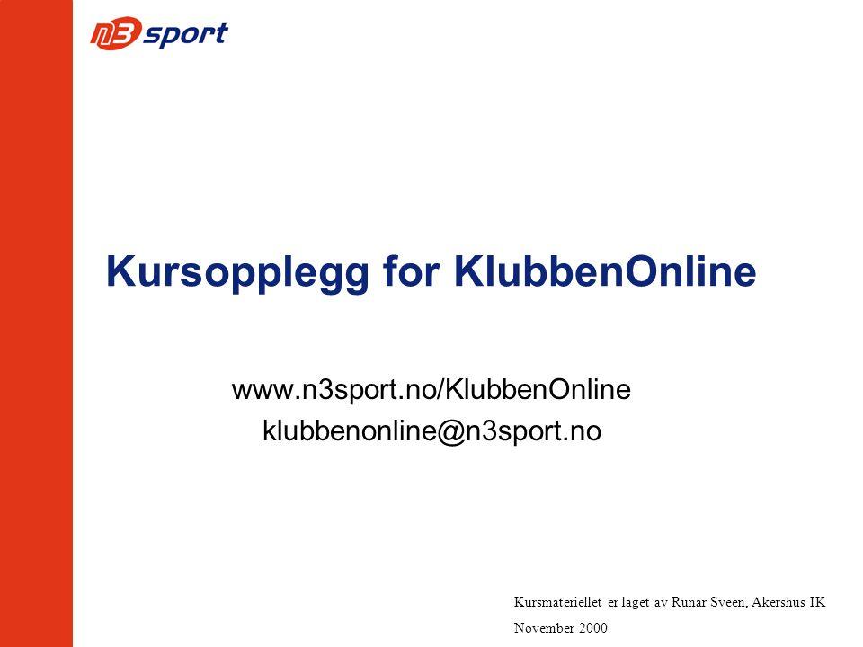 Kursopplegg for KlubbenOnline www.n3sport.no/KlubbenOnline klubbenonline@n3sport.no Kursmateriellet er laget av Runar Sveen, Akershus IK November 2000