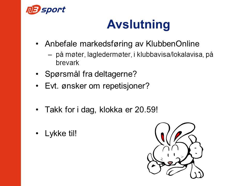 Avslutning Anbefale markedsføring av KlubbenOnline –på møter, lagledermøter, i klubbavisa/lokalavisa, på brevark Spørsmål fra deltagerne.