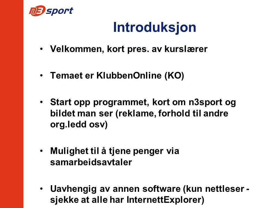 Introduksjon Velkommen, kort pres. av kurslærer Temaet er KlubbenOnline (KO) Start opp programmet, kort om n3sport og bildet man ser (reklame, forhold