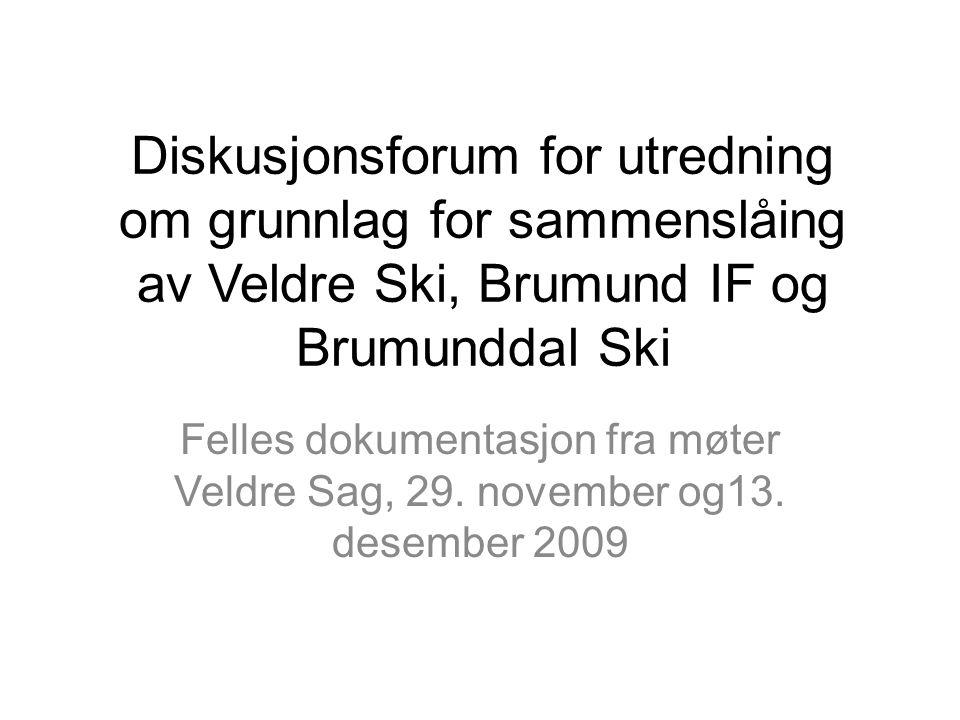 Diskusjonsforum for utredning om grunnlag for sammenslåing av Veldre Ski, Brumund IF og Brumunddal Ski Felles dokumentasjon fra møter Veldre Sag, 29.