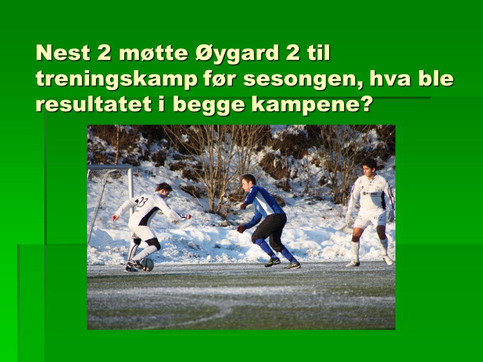 Nest 2 møtte Øygard 2 til treningskamp før sesongen, hva ble resultatet i begge kampene?