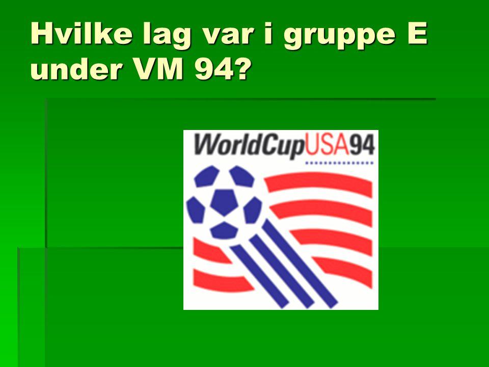 Hvilke lag var i gruppe E under VM 94?