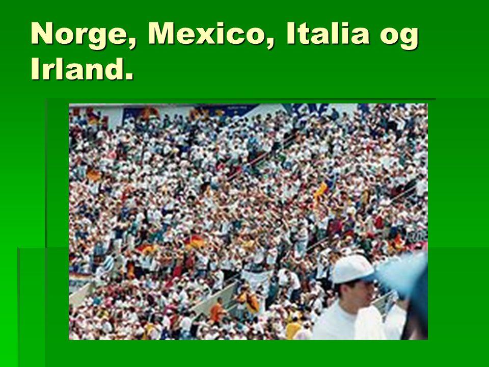 Norge, Mexico, Italia og Irland.
