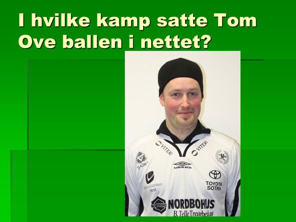 I hvilke kamp satte Tom Ove ballen i nettet?