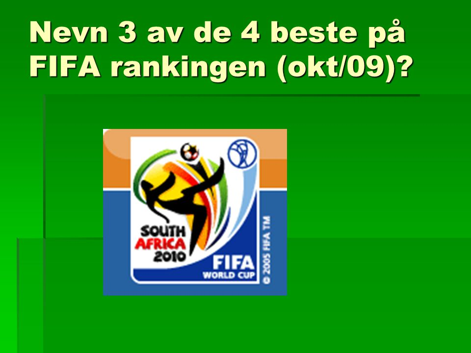 Nevn 3 av de 4 beste på FIFA rankingen (okt/09)?