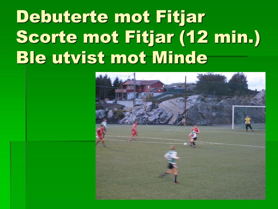 Debuterte mot Fitjar Scorte mot Fitjar (12 min.) Ble utvist mot Minde
