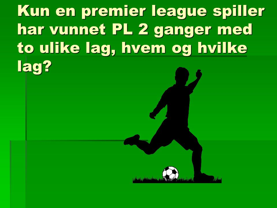 Kun en premier league spiller har vunnet PL 2 ganger med to ulike lag, hvem og hvilke lag?