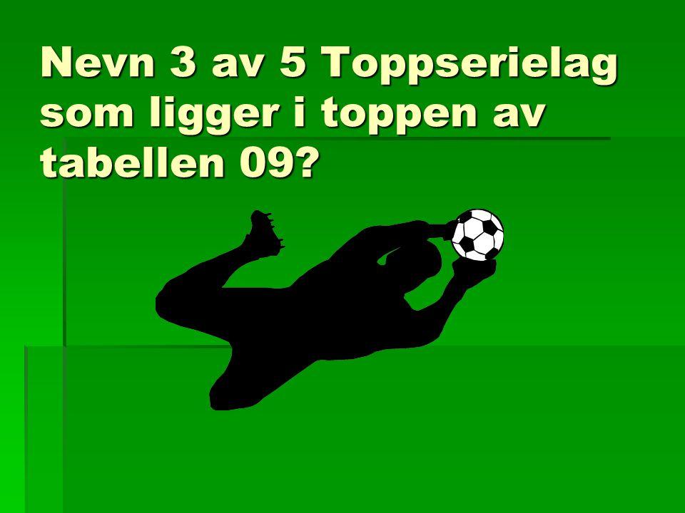 Nevn 3 av 5 Toppserielag som ligger i toppen av tabellen 09?