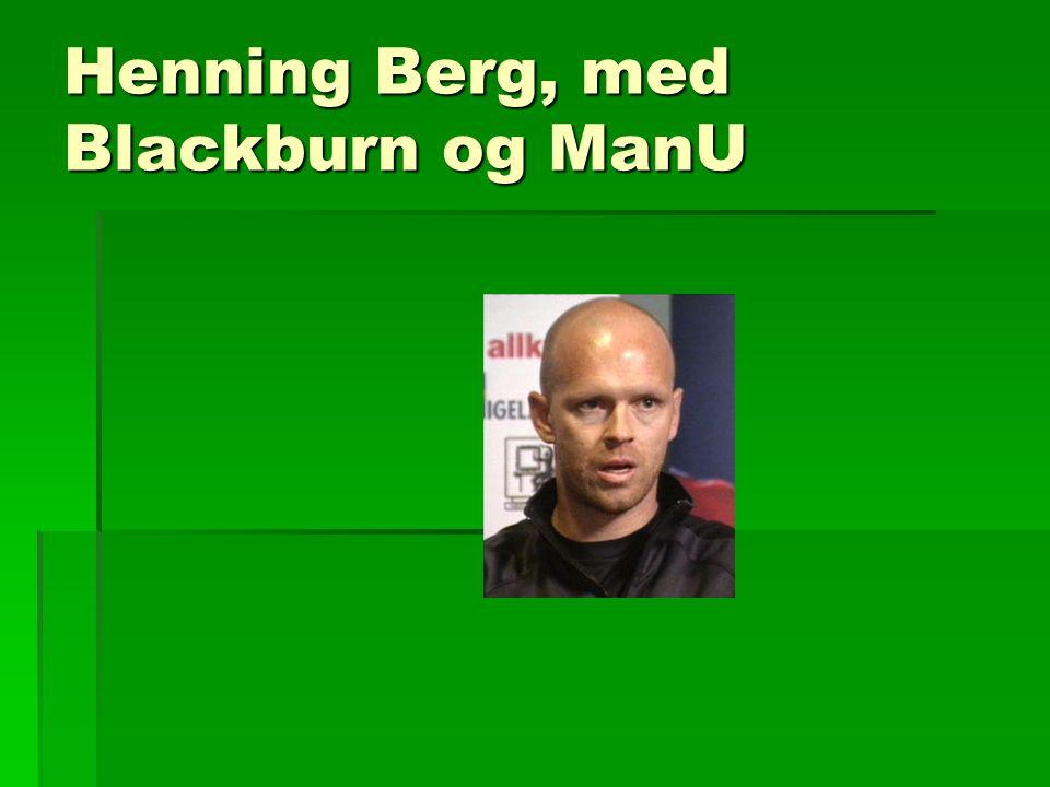 Henning Berg, med Blackburn og ManU