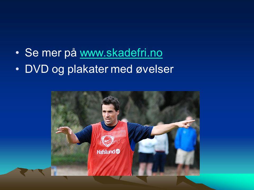 Se mer på www.skadefri.nowww.skadefri.no DVD og plakater med øvelser