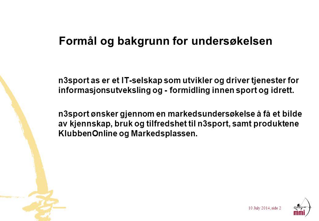 10 July 2014, side 2 Formål og bakgrunn for undersøkelsen n3sport as er et IT-selskap som utvikler og driver tjenester for informasjonsutveksling og -