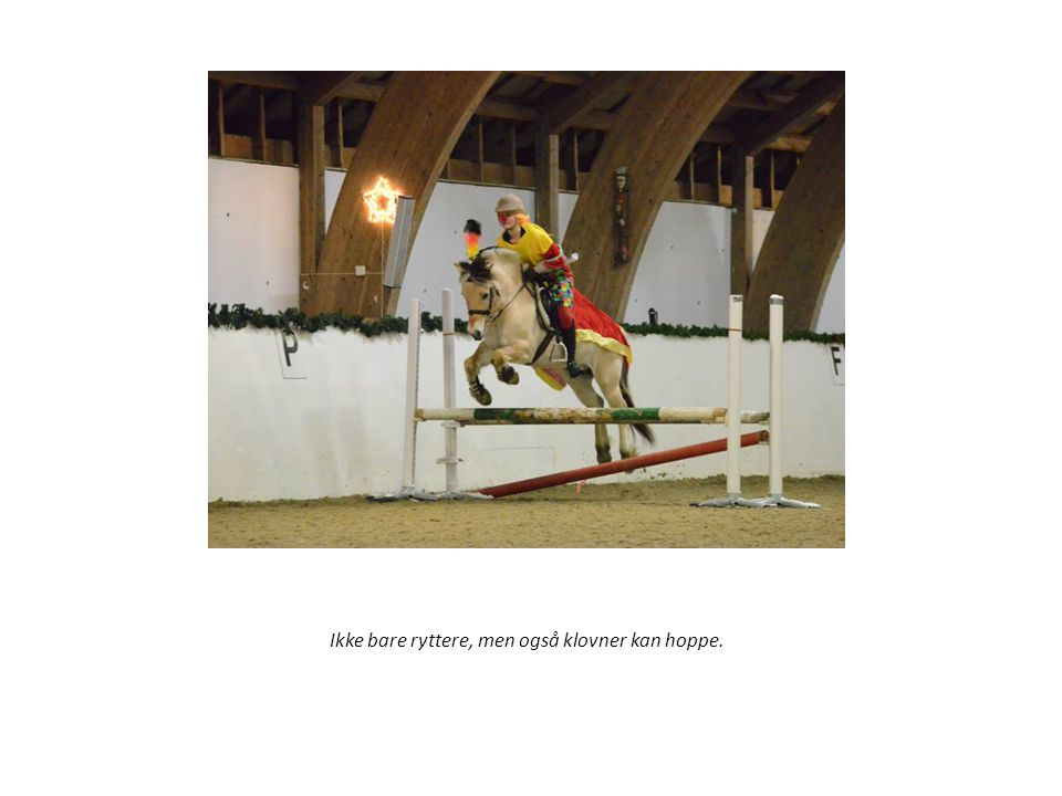 Ikke bare ryttere, men også klovner kan hoppe.