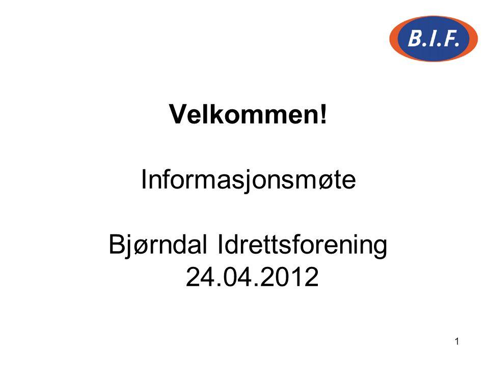 1 Velkommen! Informasjonsmøte Bjørndal Idrettsforening 24.04.2012