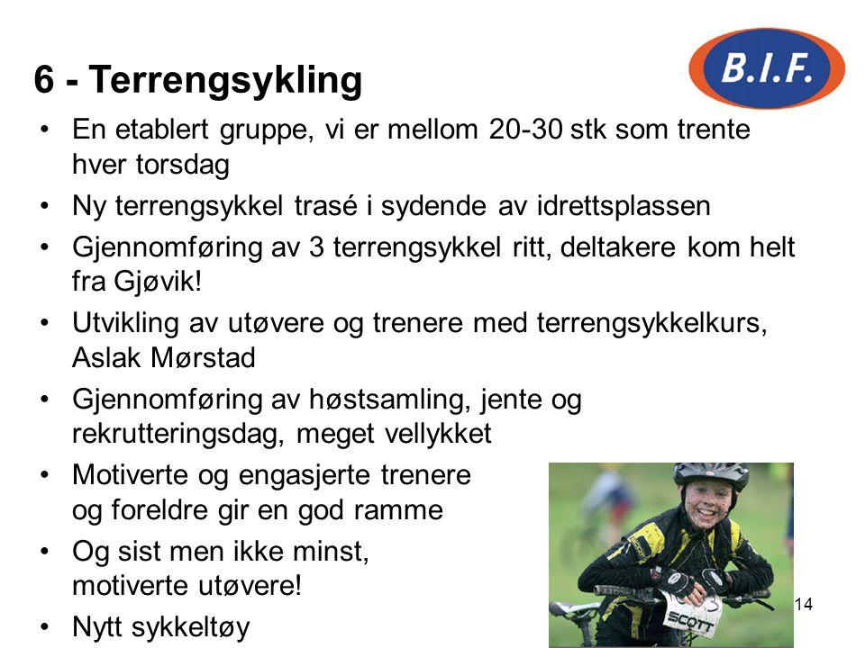 14 6 - Terrengsykling En etablert gruppe, vi er mellom 20-30 stk som trente hver torsdag Ny terrengsykkel trasé i sydende av idrettsplassen Gjennomfør
