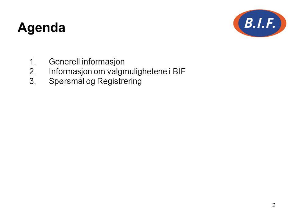 2 Agenda 1.Generell informasjon 2.Informasjon om valgmulighetene i BIF 3.Spørsmål og Registrering