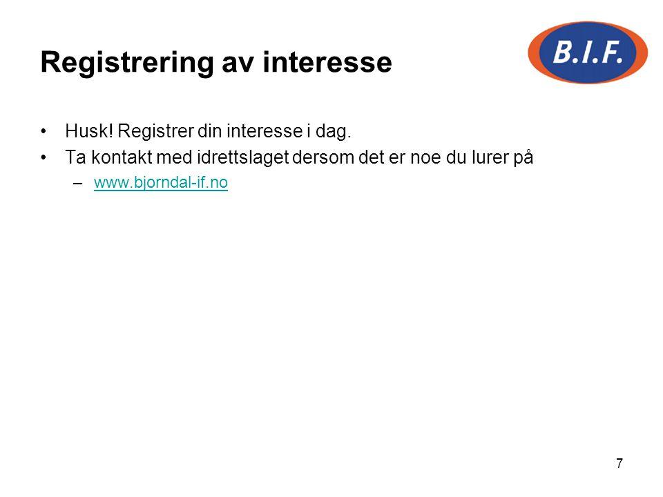 Registrering av interesse Husk! Registrer din interesse i dag. Ta kontakt med idrettslaget dersom det er noe du lurer på –www.bjorndal-if.nowww.bjornd