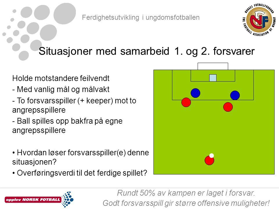 Ferdighetsutvikling i ungdomsfotballen Rundt 50% av kampen er laget i forsvar. Godt forsvarsspill gir større offensive muligheter! Holde motstandere f