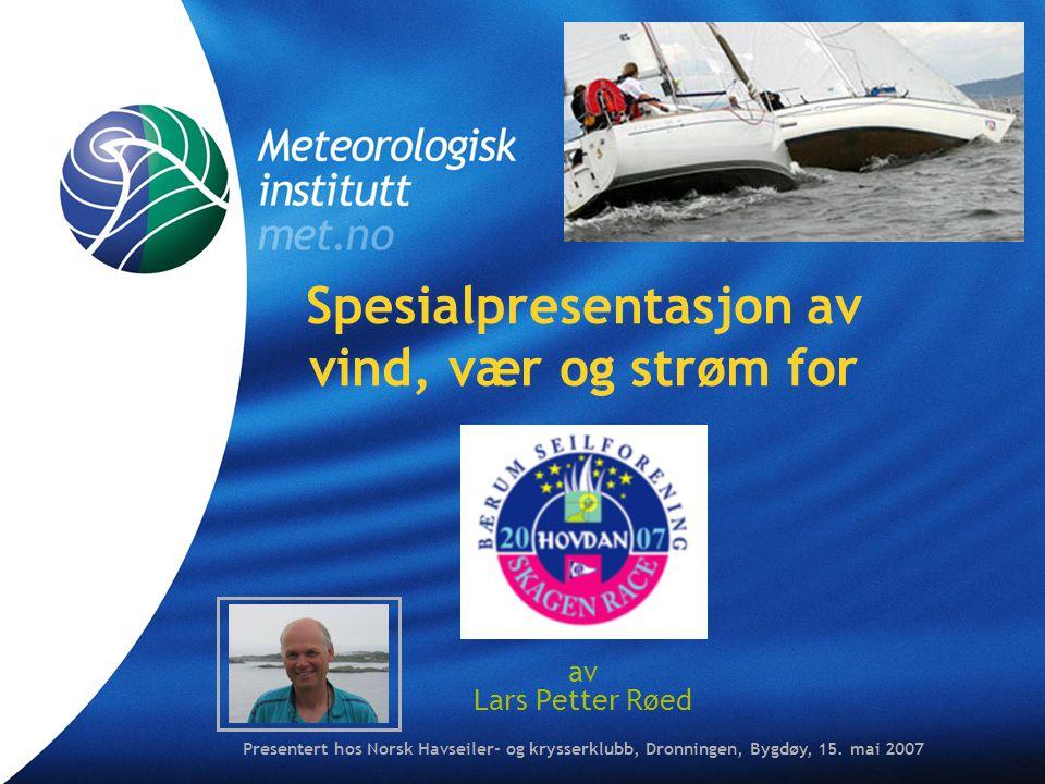 Spesialpresentasjon av vind, vær og strøm for av Lars Petter Røed Presentert hos Norsk Havseiler- og krysserklubb, Dronningen, Bygdøy, 15.