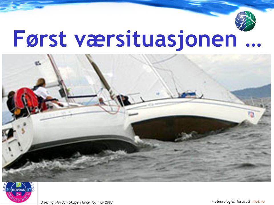 Meteorologisk Institutt met.no Briefing Hovdan Skagen Race 15. mai 2007 Først værsituasjonen …