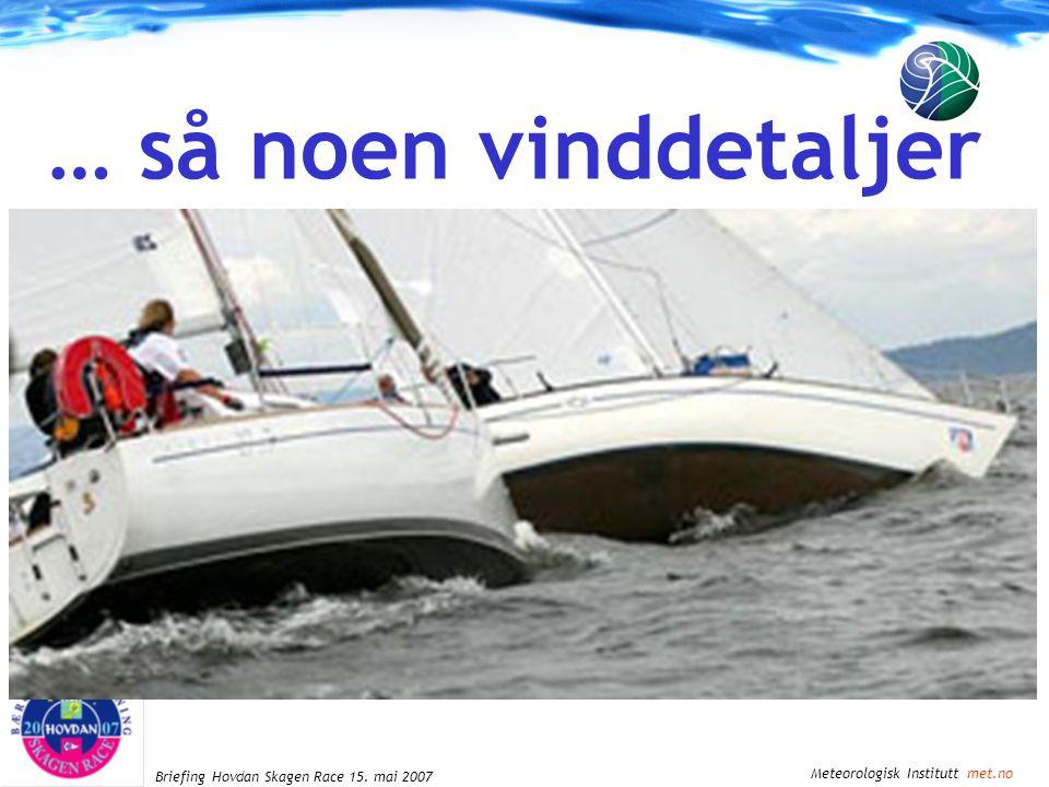 Meteorologisk Institutt met.no Briefing Hovdan Skagen Race 15. mai 2007 … så noen vinddetaljer