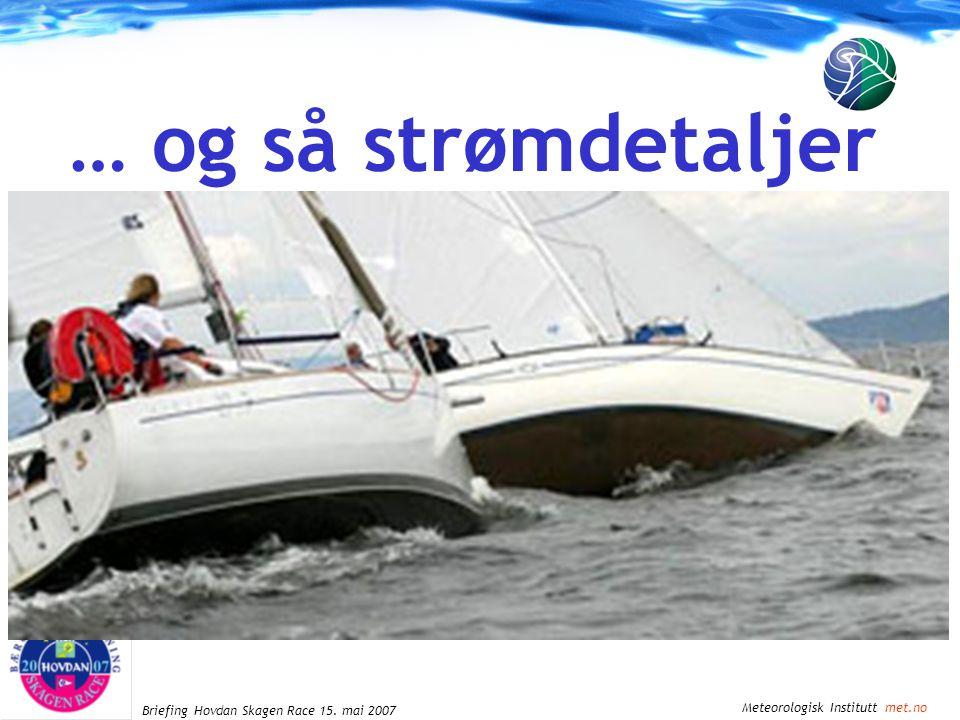 Meteorologisk Institutt met.no Briefing Hovdan Skagen Race 15. mai 2007 … og så strømdetaljer