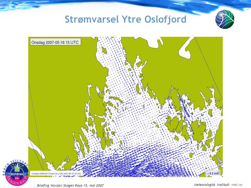 Meteorologisk Institutt met.no Briefing Hovdan Skagen Race 15. mai 2007 Strømvarsel Ytre Oslofjord