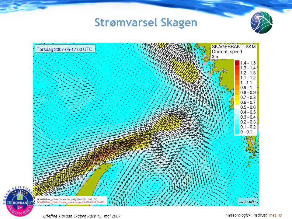 Meteorologisk Institutt met.no Briefing Hovdan Skagen Race 15. mai 2007 Strømvarsel Skagen