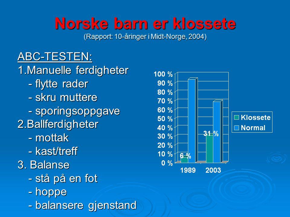 Norske barn er klossete (Rapport: 10-åringer i Midt-Norge, 2004) ABC-TESTEN: 1.Manuelle ferdigheter - flytte rader - skru muttere - sporingsoppgave 2.