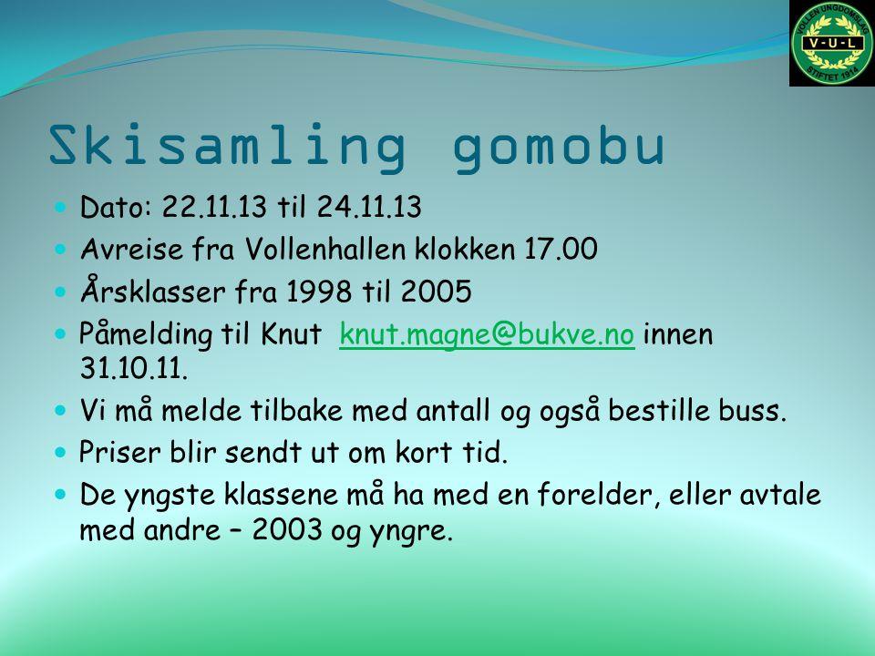 Skisamling gomobu Dato: 22.11.13 til 24.11.13 Avreise fra Vollenhallen klokken 17.00 Årsklasser fra 1998 til 2005 Påmelding til Knut knut.magne@bukve.