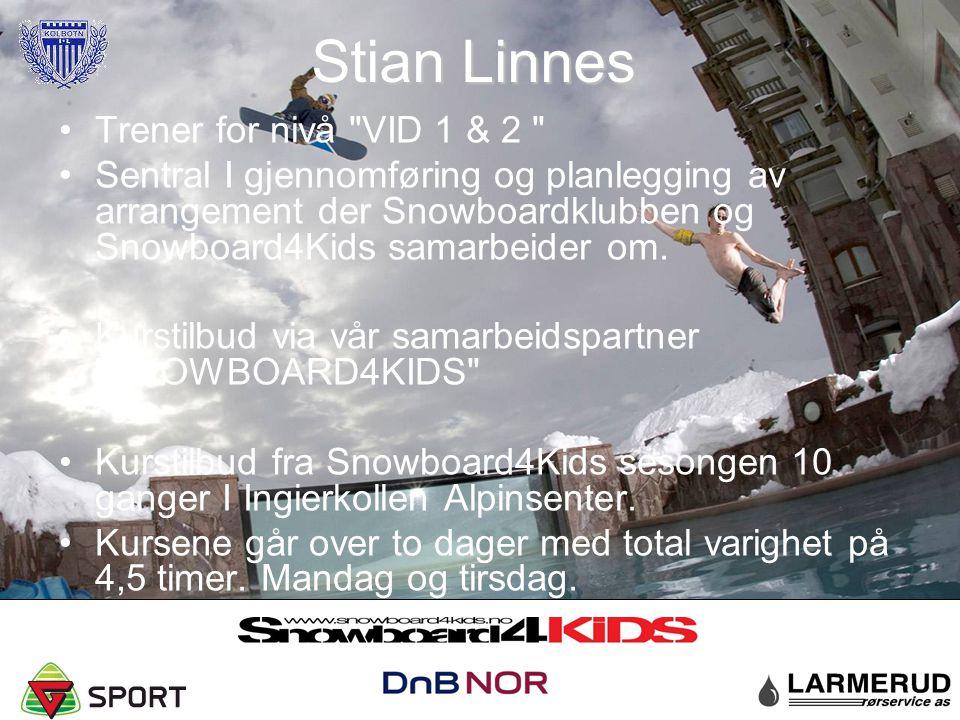 Stian Linnes Trener for nivå VID 1 & 2 Sentral I gjennomføring og planlegging av arrangement der Snowboardklubben og Snowboard4Kids samarbeider om.