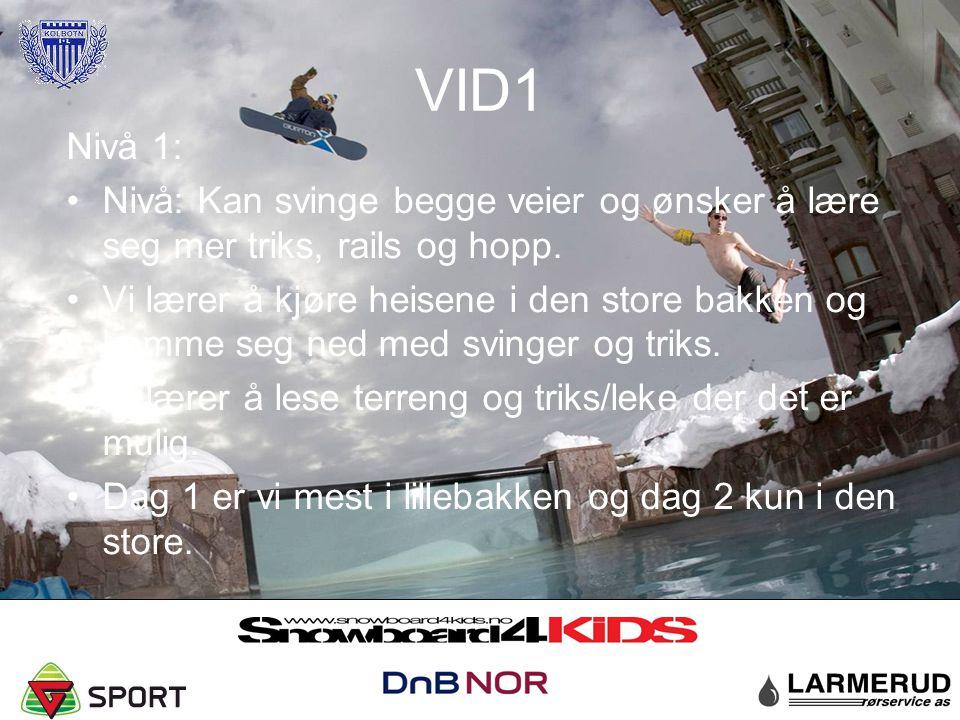VID1 Nivå 1: Nivå: Kan svinge begge veier og ønsker å lære seg mer triks, rails og hopp. Vi lærer å kjøre heisene i den store bakken og komme seg ned