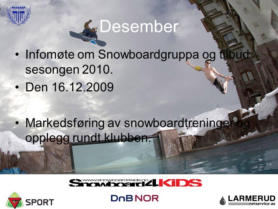 Infomøte om Snowboardgruppa og tilbud sesongen 2010. Den 16.12.2009 Markedsføring av snowboardtreninger og opplegg rundt klubben. Desember