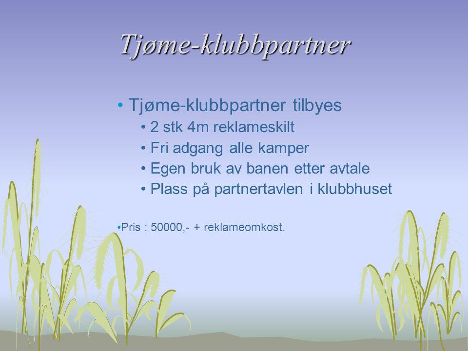 Tjøme-klubbpartner Tjøme-klubbpartner tilbyes 2 stk 4m reklameskilt Fri adgang alle kamper Egen bruk av banen etter avtale Plass på partnertavlen i klubbhuset Pris : 50000,- + reklameomkost.