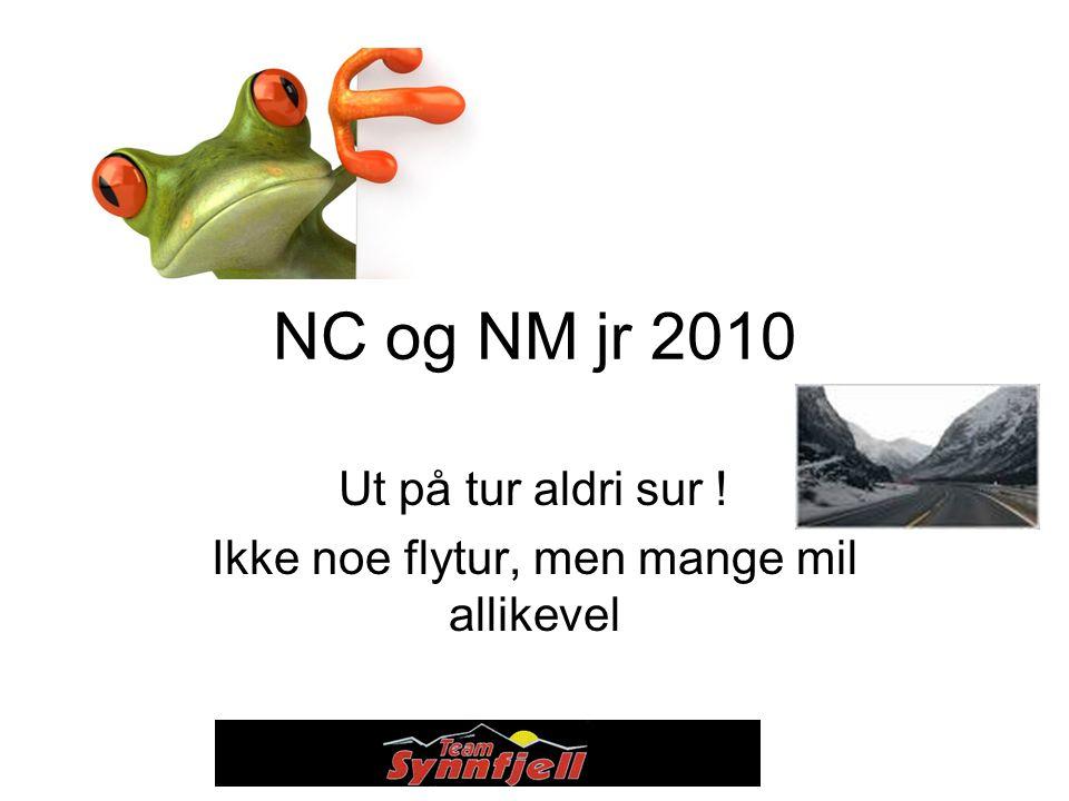 NC og NM jr 2010 Ut på tur aldri sur ! Ikke noe flytur, men mange mil allikevel