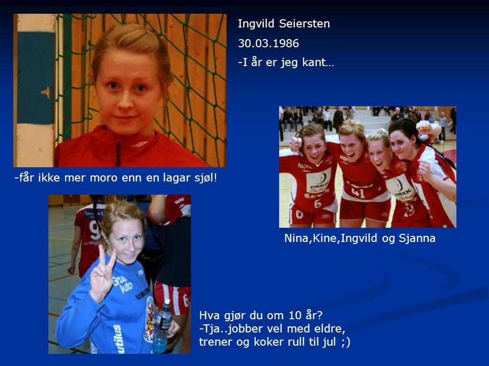 Ingvild Seiersten 30.03.1986 -får ikke mer moro enn en lagar sjøl.