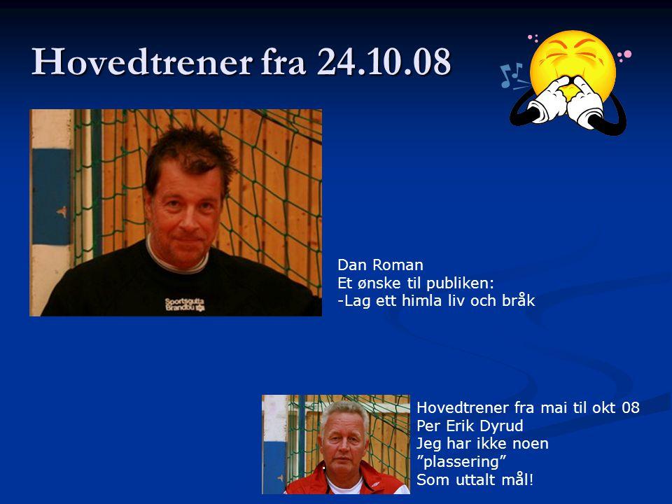 Hovedtrener fra 24.10.08 Dan Roman Et ønske til publiken: -Lag ett himla liv och bråk.