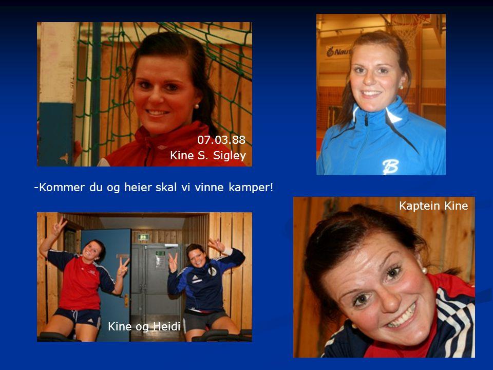 Kine S. Sigley 07.03.88 Kine og Heidi -Kommer du og heier skal vi vinne kamper! Kaptein Kine