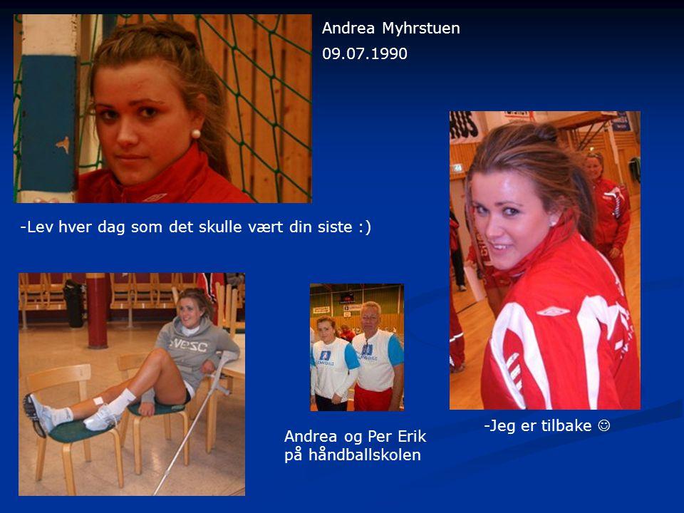 -Lev hver dag som det skulle vært din siste :) Andrea og Per Erik på håndballskolen 09.07.1990 Andrea Myhrstuen -Jeg er tilbake