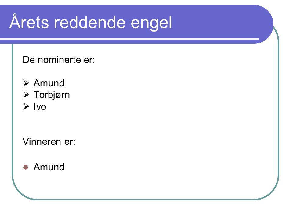 Årets reddende engel De nominerte er:  Amund  Torbjørn  Ivo Vinneren er: Amund