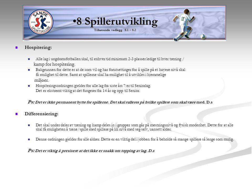 Hospitering: Hospitering: Alle lag i ungdomsfotballen skal, til enhver tid minimum 2-3 plasser ledige til hver trening / Alle lag i ungdomsfotballen s