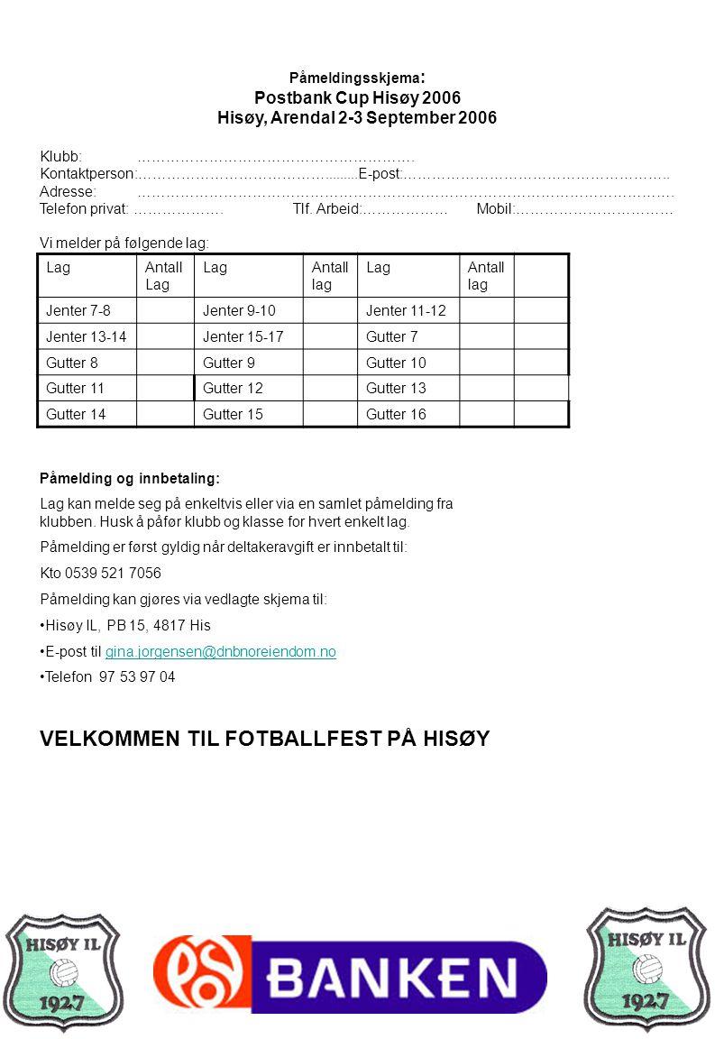 Påmeldingsskjema : Postbank Cup Hisøy 2006 Hisøy, Arendal 2-3 September 2006 Klubb: ………………………………………………….